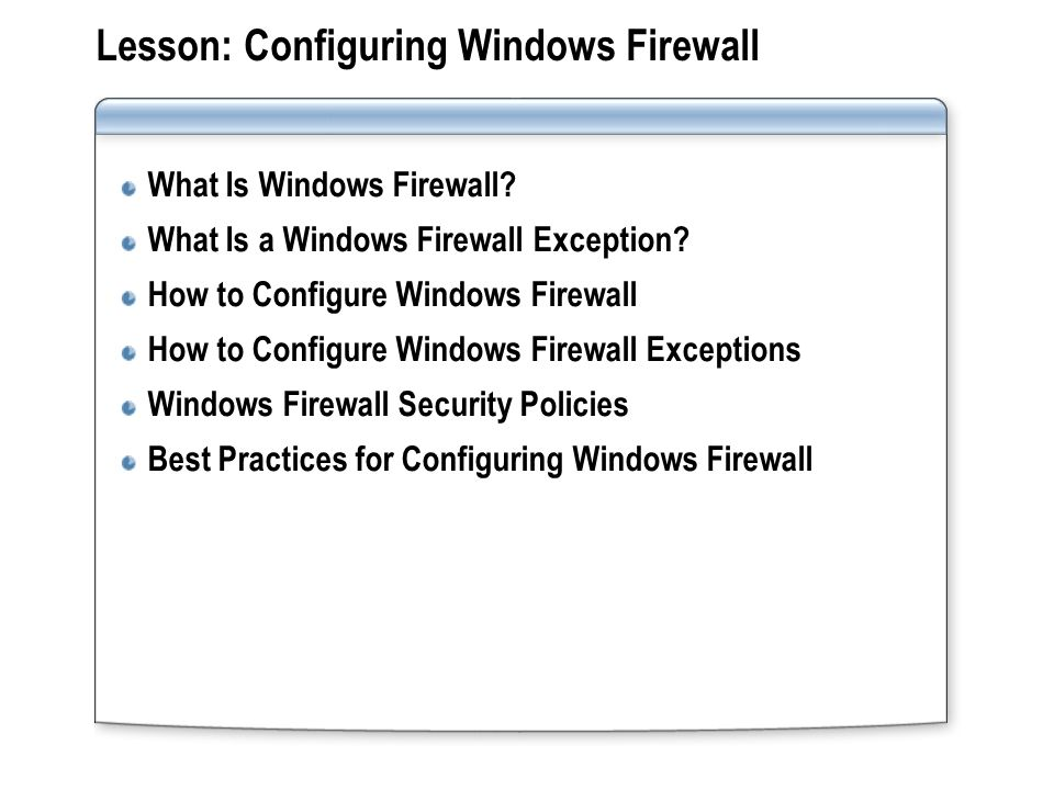 Lesson: Configuring Windows Firewall What Is Windows Firewall.