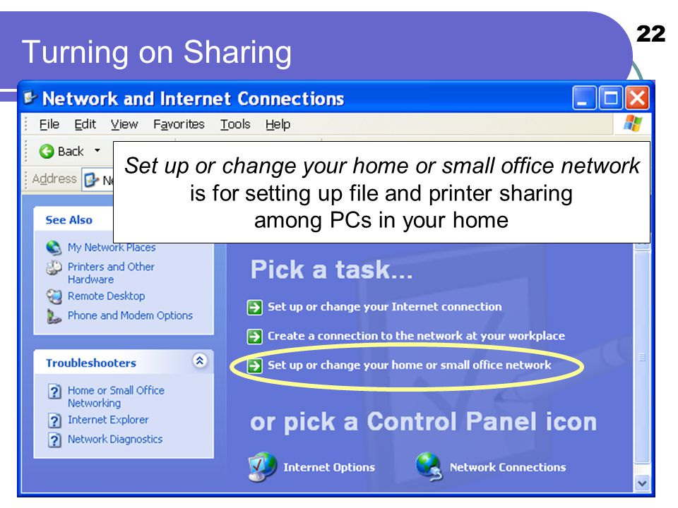 22 Turning on Sharing Set up or change your home or small office network is for setting up file and printer sharing among PCs in your home