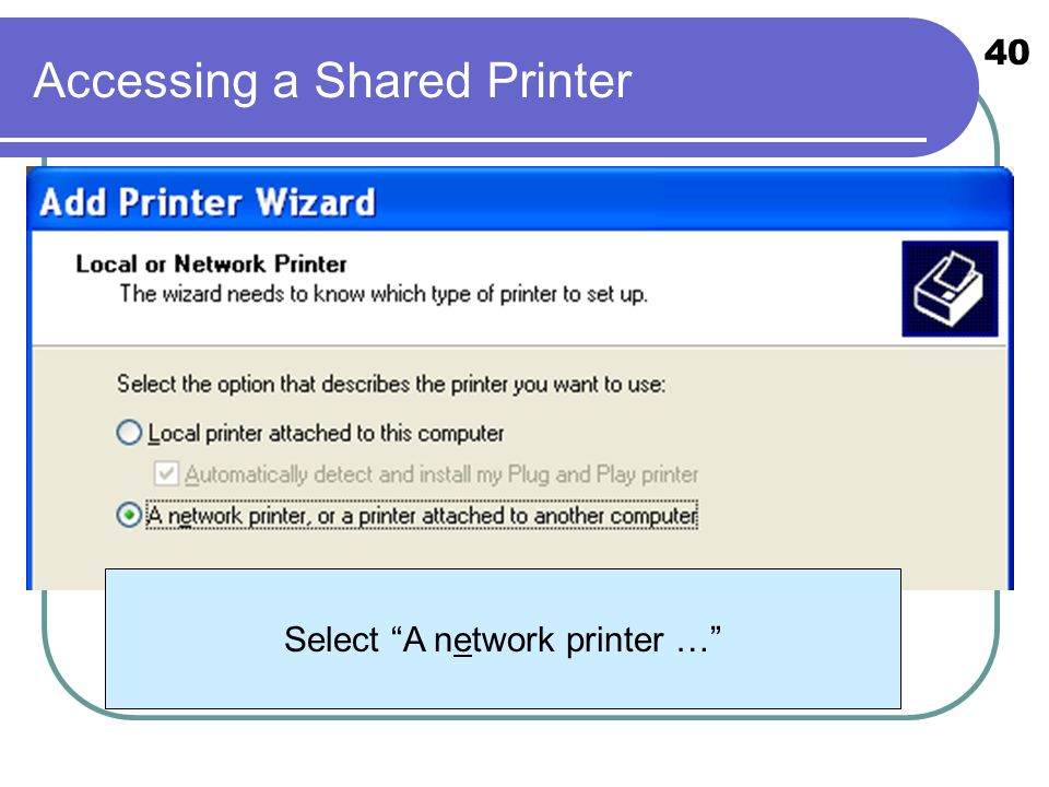 40 Accessing a Shared Printer Select A network printer …