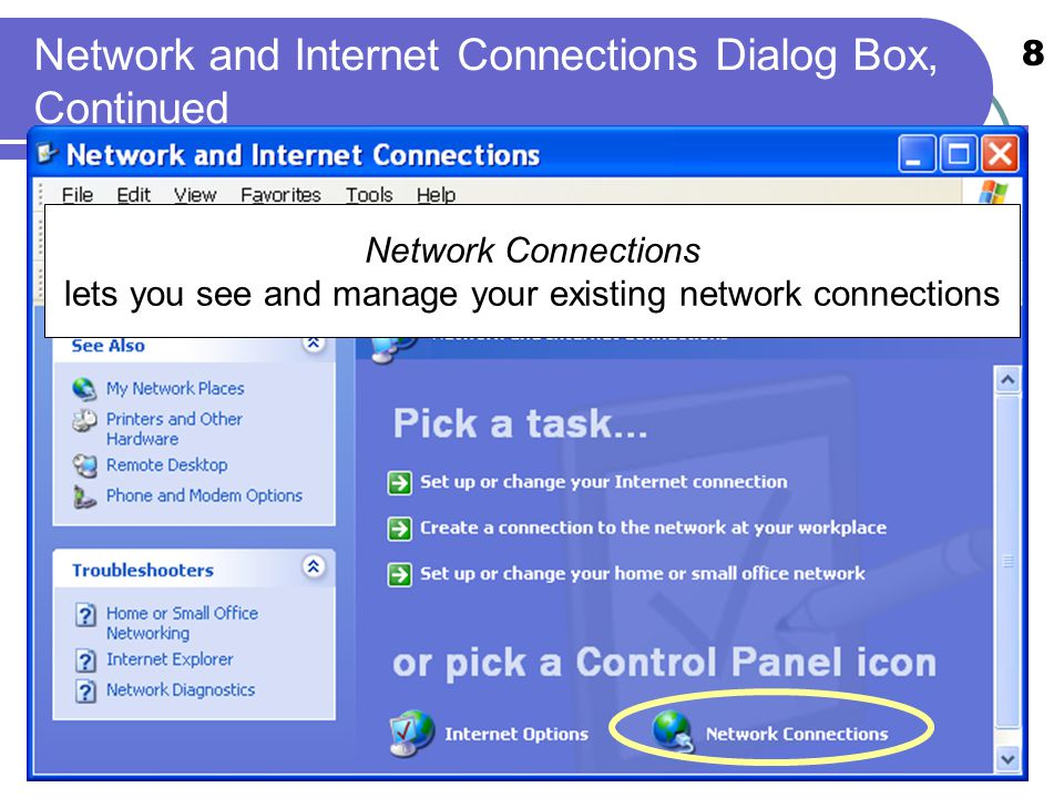 8 Network and Internet Connections Dialog Box, Continued Network Connections lets you see and manage your existing network connections