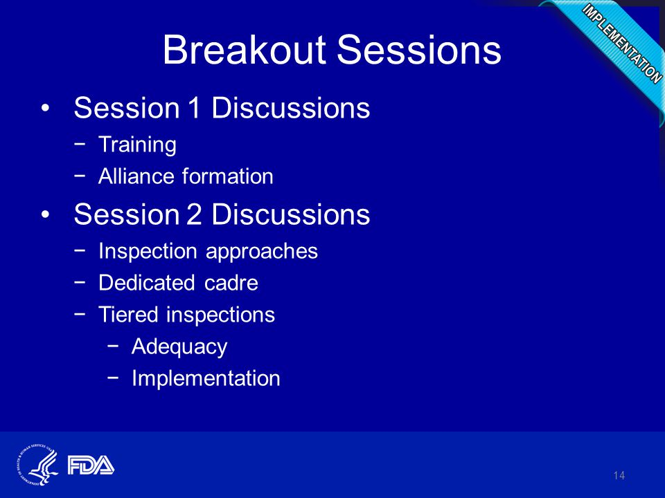 Breakout Sessions Session 1 Discussions −Training −Alliance formation Session 2 Discussions −Inspection approaches −Dedicated cadre −Tiered inspections −Adequacy −Implementation 14