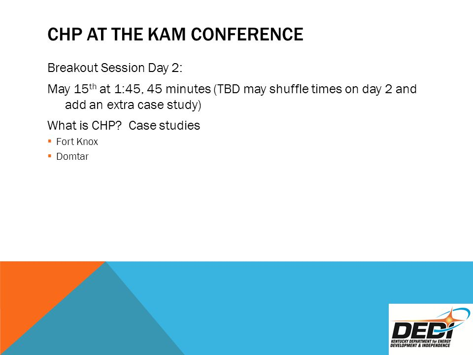 CHP AT THE KAM CONFERENCE Breakout Session Day 2: May 15 th at 1:45, 45 minutes (TBD may shuffle times on day 2 and add an extra case study) What is CHP.