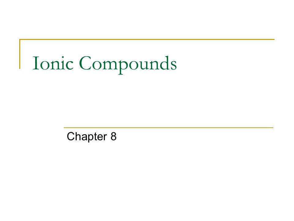 Ionic Compounds Chapter 8