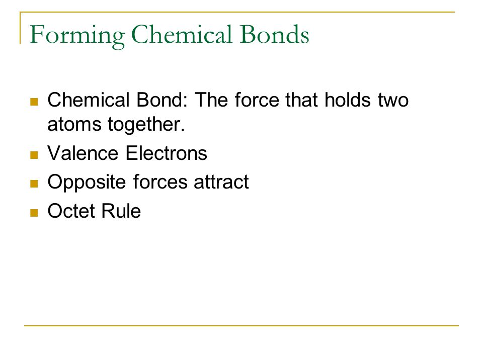 Forming Chemical Bonds Chemical Bond: The force that holds two atoms together.