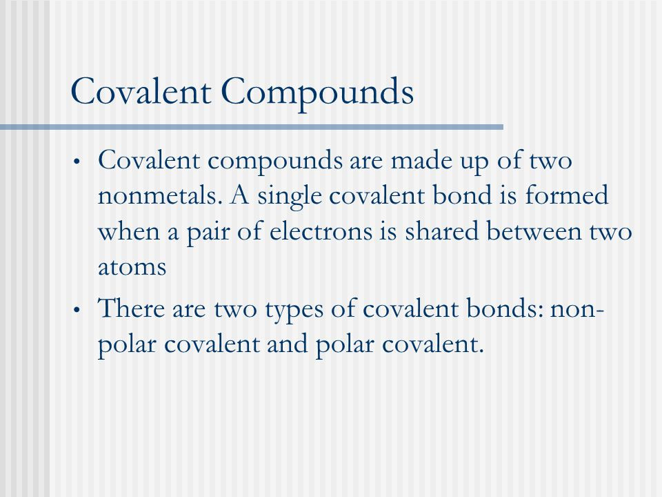 Covalent Compounds Covalent compounds are made up of two nonmetals.