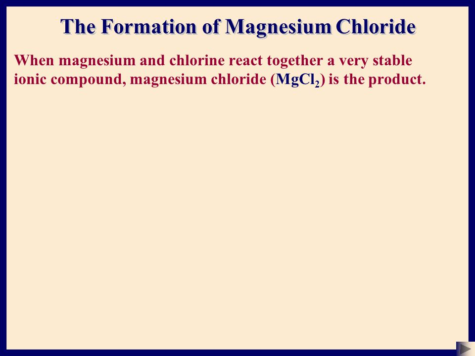 When magnesium and chlorine react together a very stable ionic compound, magnesium chloride (MgCl 2 ) is the product.