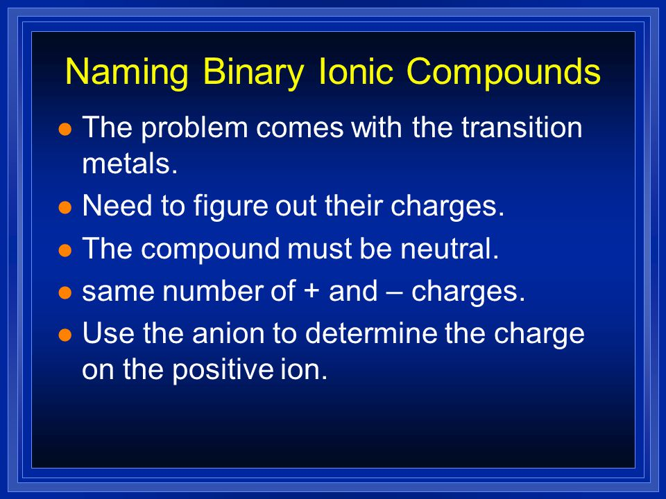 Naming Binary Ionic Compounds l Binary Compounds - 2 elements.