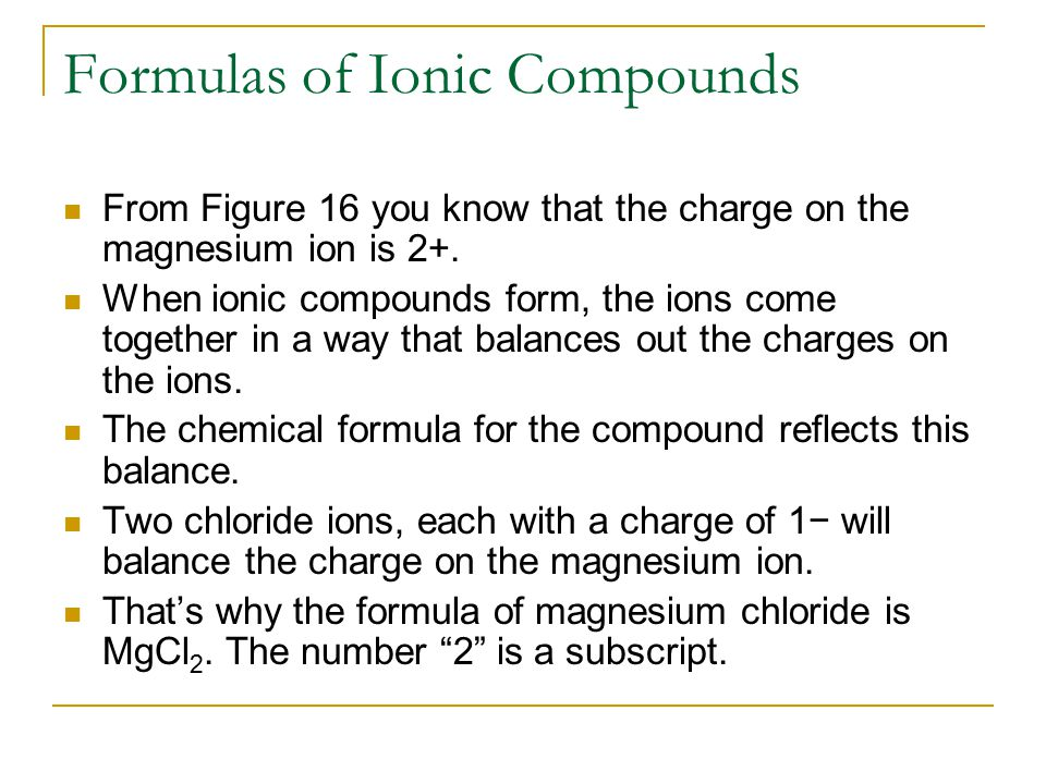 Formulas of Ionic Compounds From Figure 16 you know that the charge on the magnesium ion is 2+.