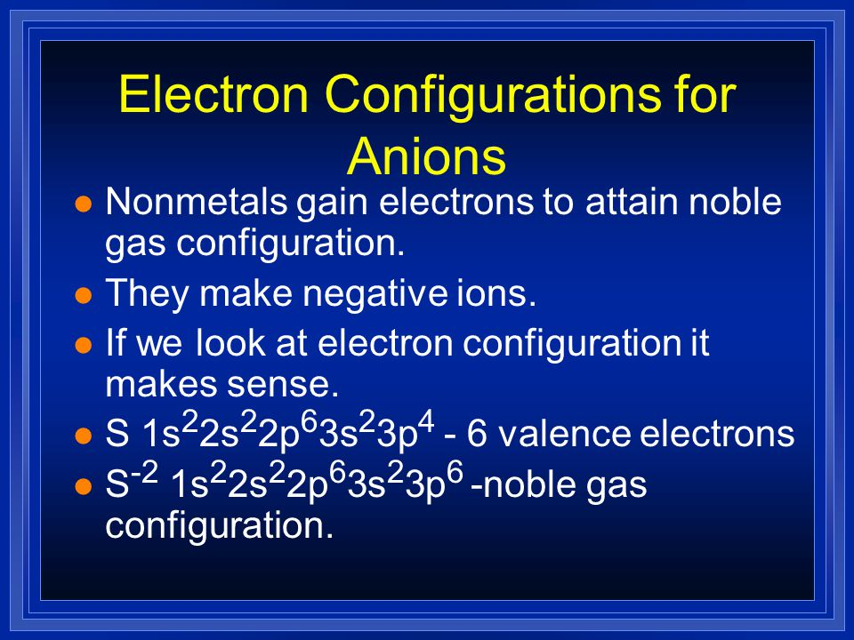 Electron Configurations for Anions l Nonmetals gain electrons to attain noble gas configuration.