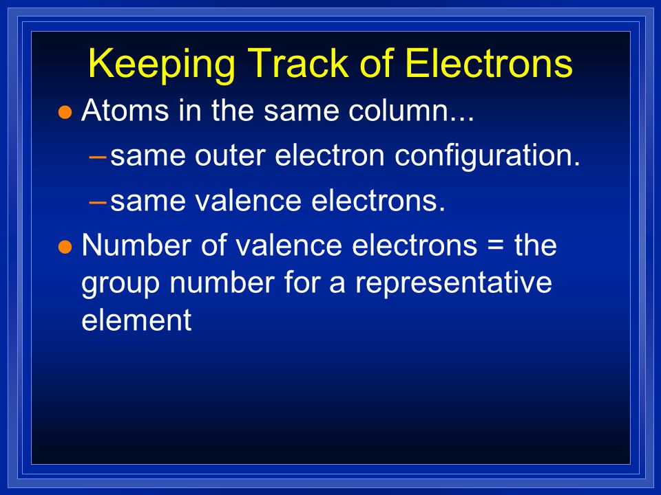Valence Electrons are… l responsible for chemical properties l Valence electrons - The s and p electrons in the outer energy level