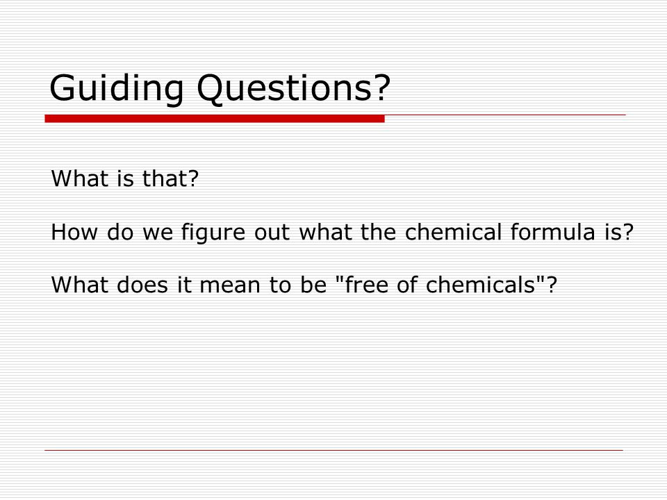 Guiding Questions. What is that. How do we figure out what the chemical formula is.