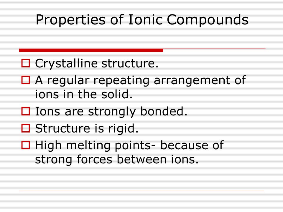 Properties of Ionic Compounds  Crystalline structure.