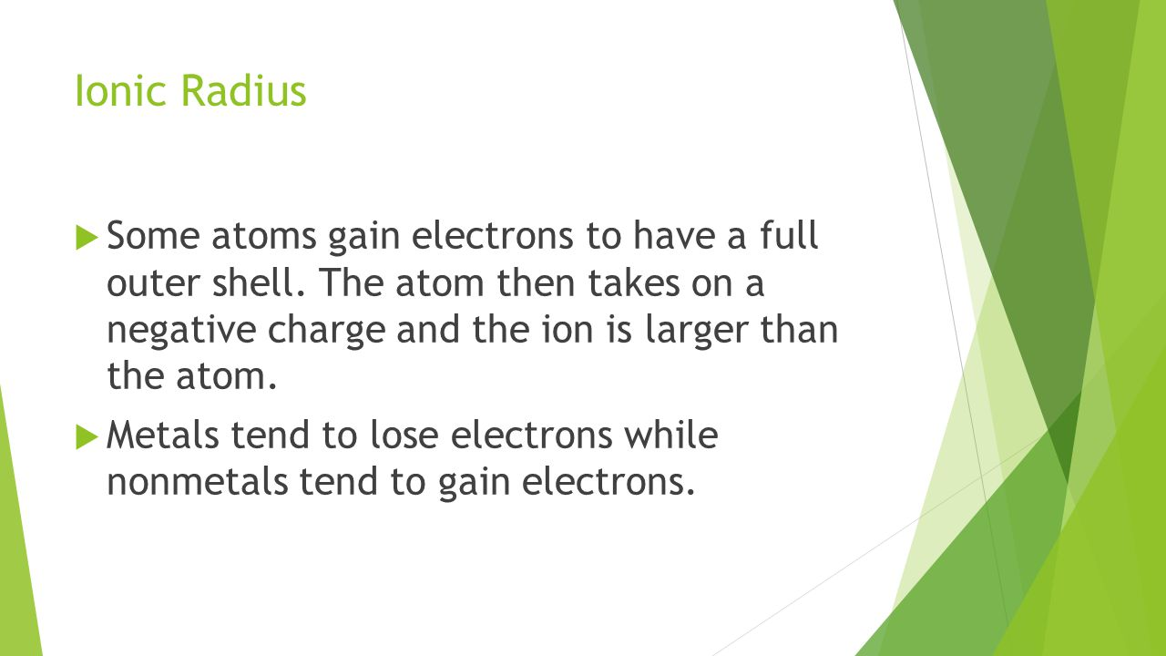 Ionic Radius  Some atoms gain electrons to have a full outer shell.