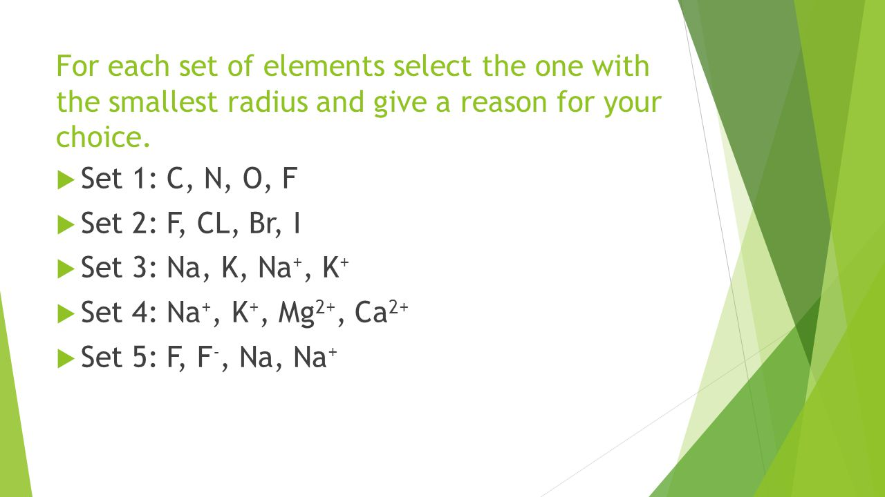 For each set of elements select the one with the smallest radius and give a reason for your choice.