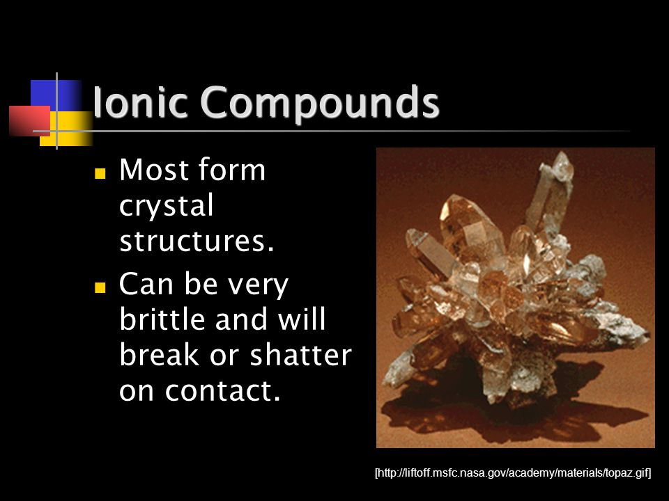 Ionic Compounds Most form crystal structures.