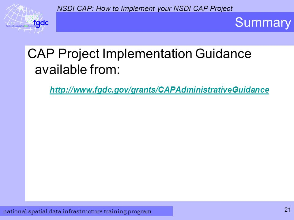national spatial data infrastructure training program NSDI CAP: How to Implement your NSDI CAP Project 21 Summary CAP Project Implementation Guidance available from: