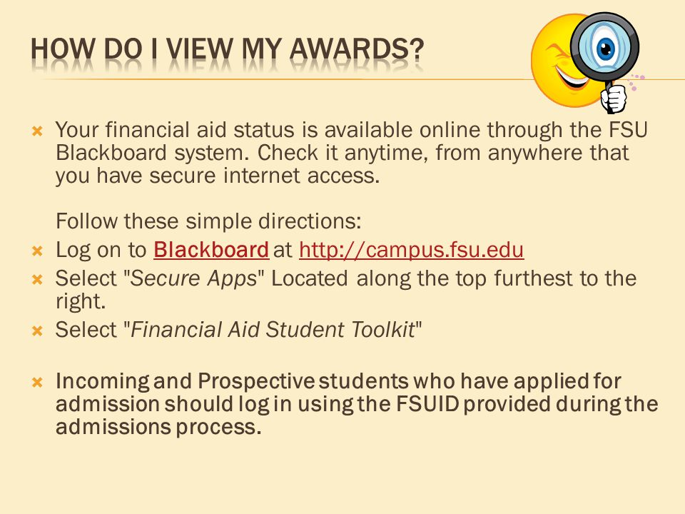  Your financial aid status is available online through the FSU Blackboard system.