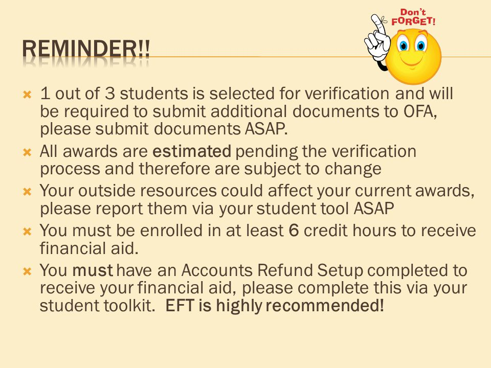  1 out of 3 students is selected for verification and will be required to submit additional documents to OFA, please submit documents ASAP.