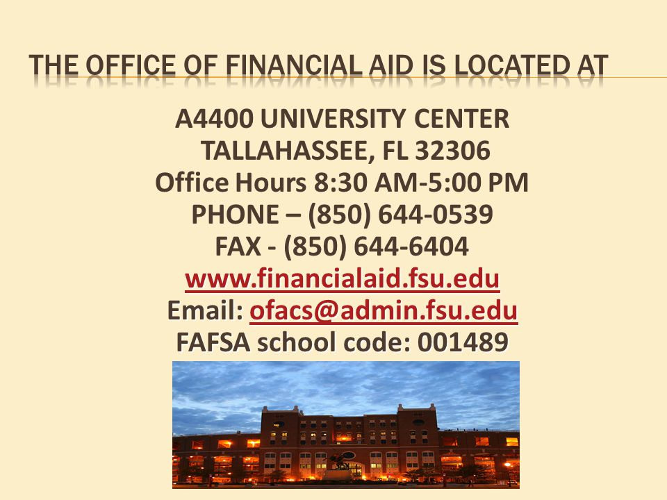 A4400 UNIVERSITY CENTER TALLAHASSEE, FL Office Hours 8:30 AM-5:00 PM PHONE – (850) FAX - (850) FAFSA school code: