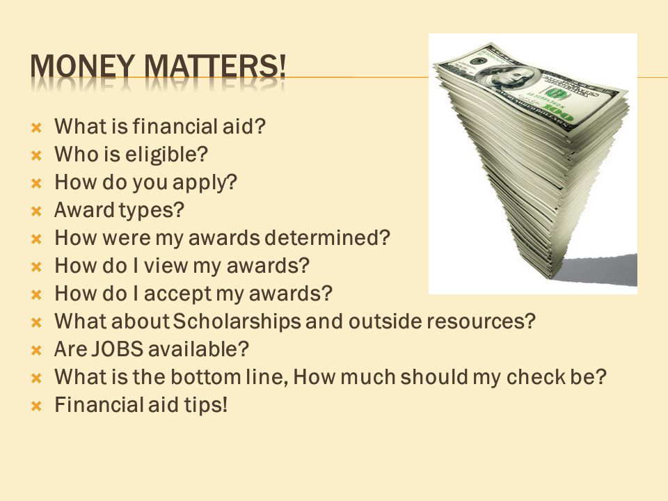  What is financial aid.  Who is eligible.  How do you apply.