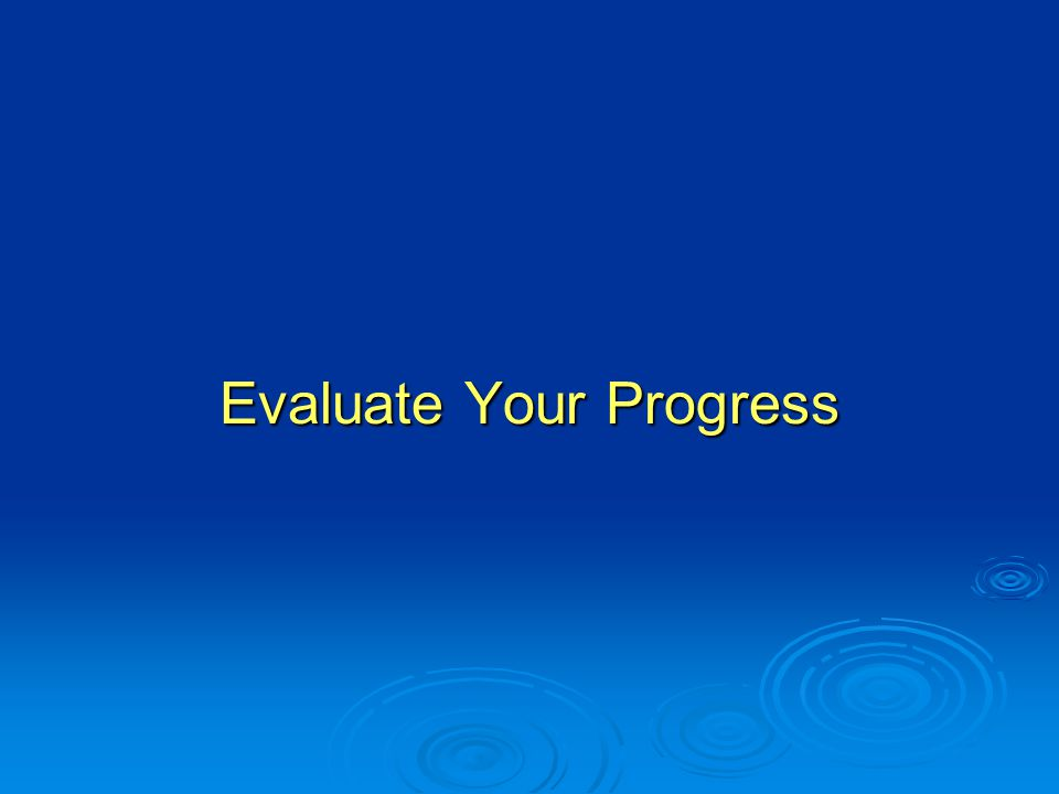Evaluate Your Progress