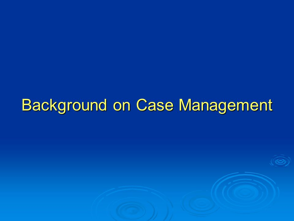 Background on Case Management