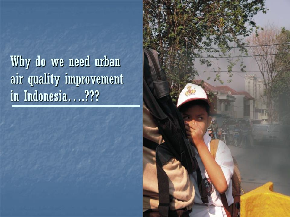 2 Why do we need urban air quality improvement in Indonesia….