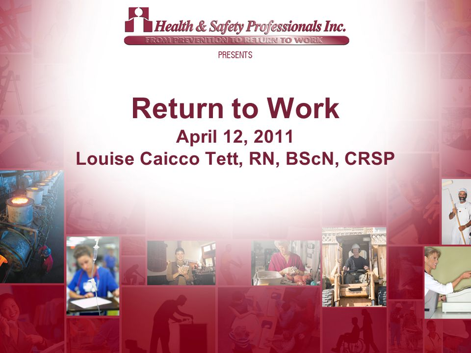 © 2011 Return to Work April 12, 2011 Louise Caicco Tett, RN, BScN, CRSP