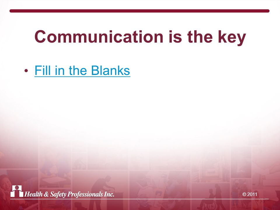 © 2011 Communication is the key Fill in the Blanks