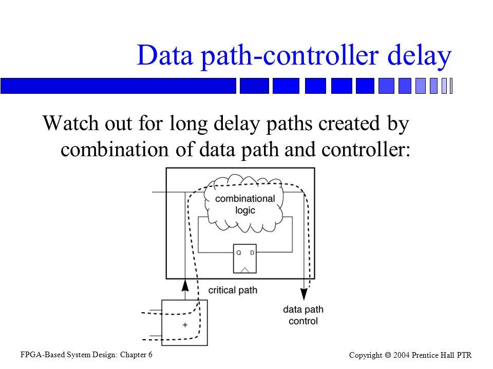 Fpga Based System Design Chapter 6 Copyright 2004 Prentice Hall Ptr Register Transfer Design N Basics Of Register Transfer Design Data Paths And Controllers Ppt Download