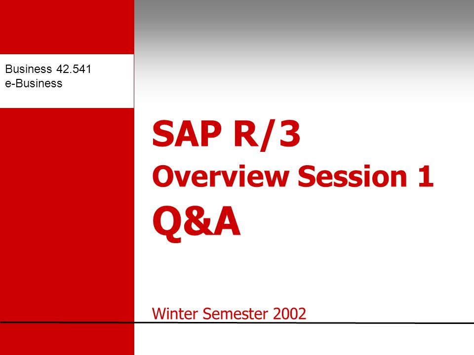Business e-Business SAP R/3 Overview Session 1 Q&A Winter Semester 2002