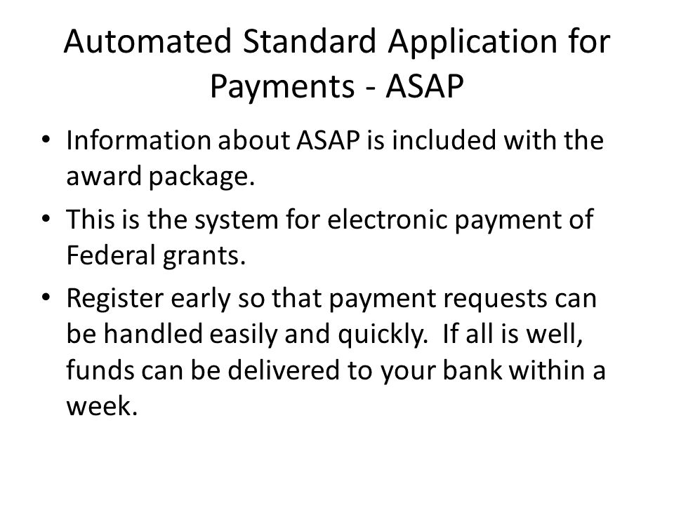 Automated Standard Application for Payments - ASAP Information about ASAP is included with the award package.
