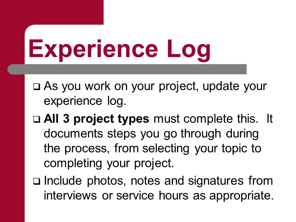 Experience Log  As you work on your project, update your experience log.