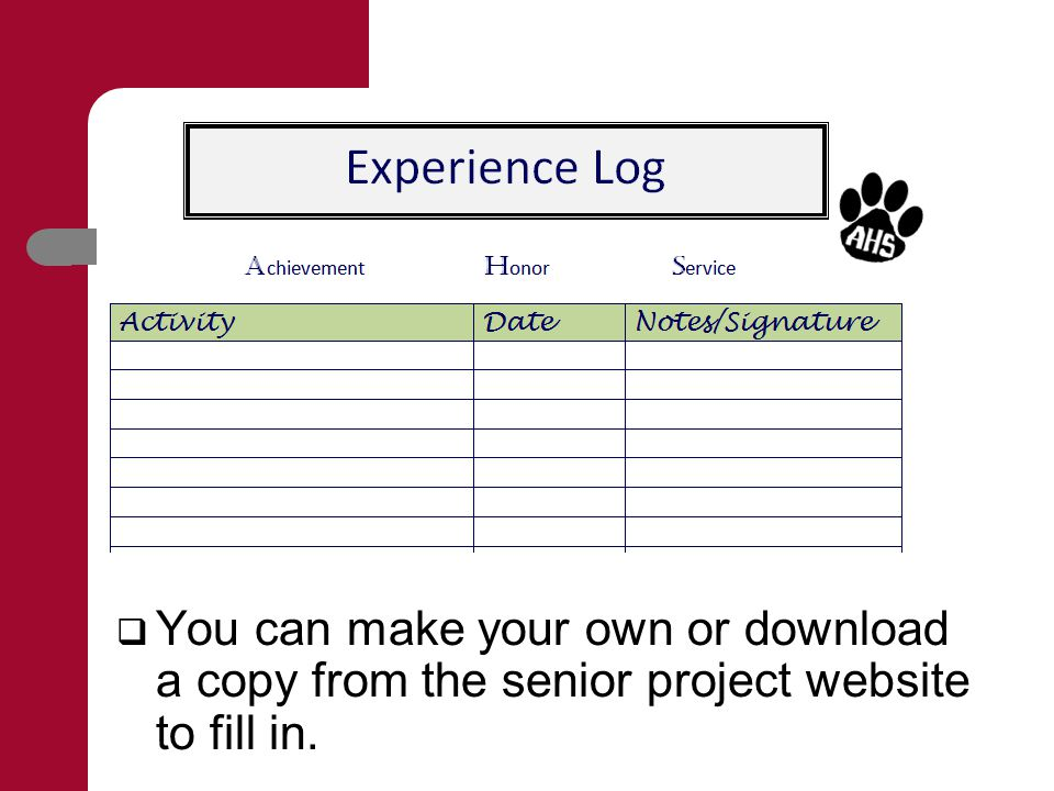  You can make your own or download a copy from the senior project website to fill in.