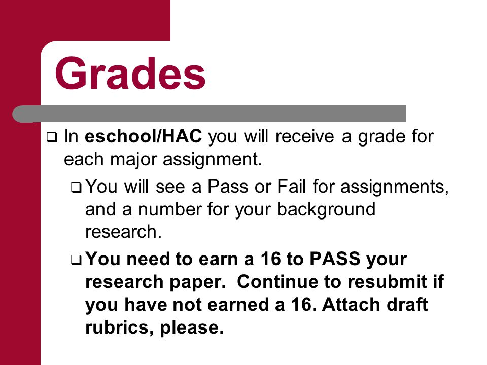 Grades  In eschool/HAC you will receive a grade for each major assignment.