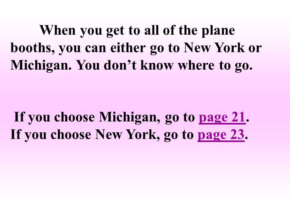 When you get to all of the plane booths, you can either go to New York or Michigan.