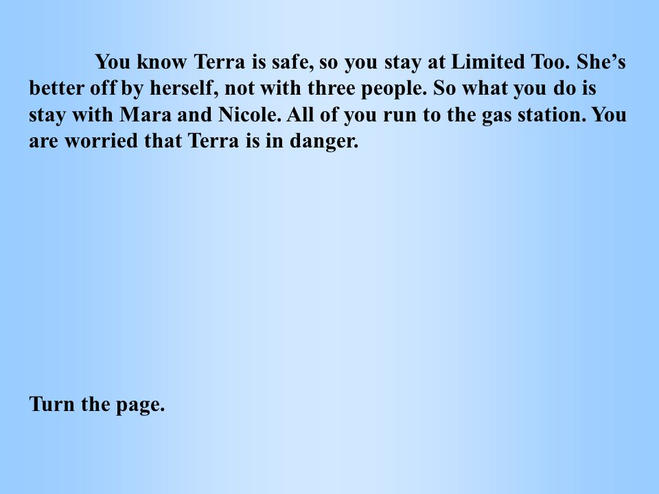 You know Terra is safe, so you stay at Limited Too.