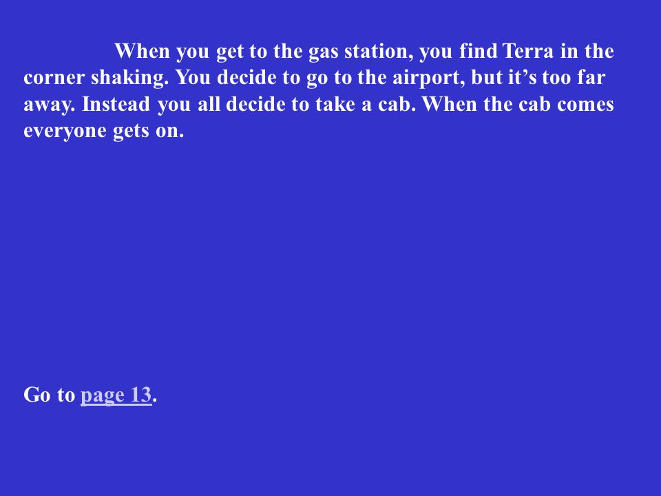 When you get to the gas station, you find Terra in the corner shaking.