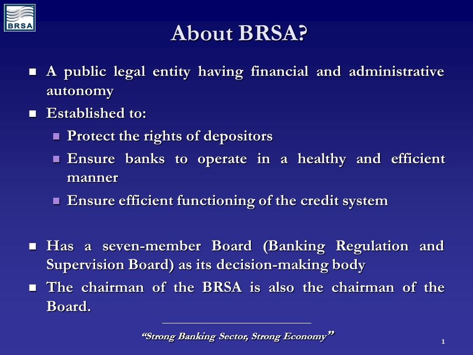 1 Strong Banking Sector, Strong Economy About BRSA.