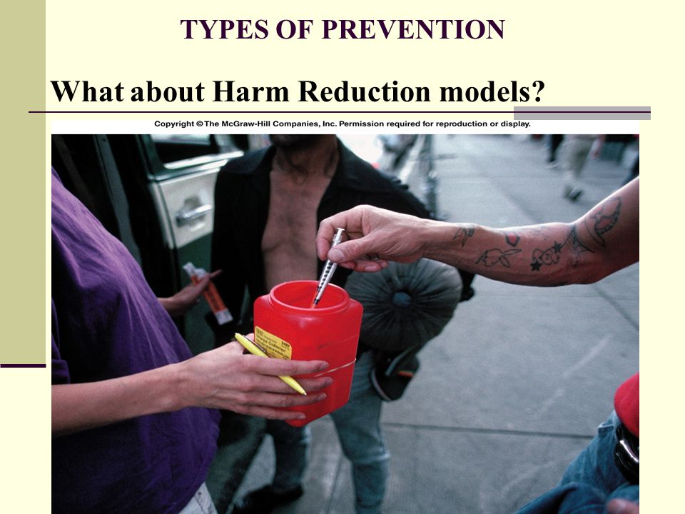 TYPES OF PREVENTION What about Harm Reduction models