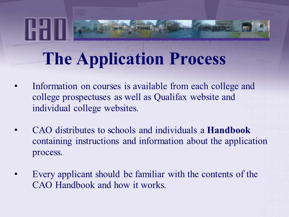 The Application Process Information on courses is available from each college and college prospectuses as well as Qualifax website and individual college websites.