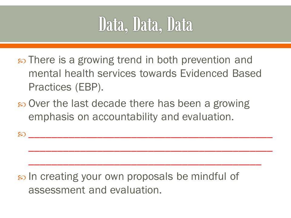  There is a growing trend in both prevention and mental health services towards Evidenced Based Practices (EBP).