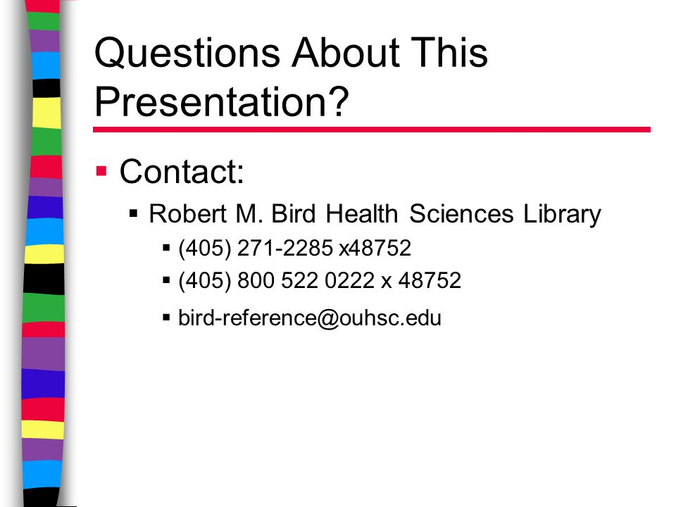 Questions About This Presentation.  Contact:  Robert M.