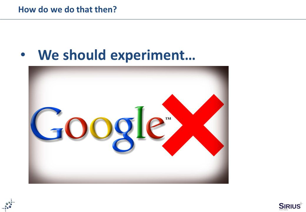 How do we do that then We should experiment…