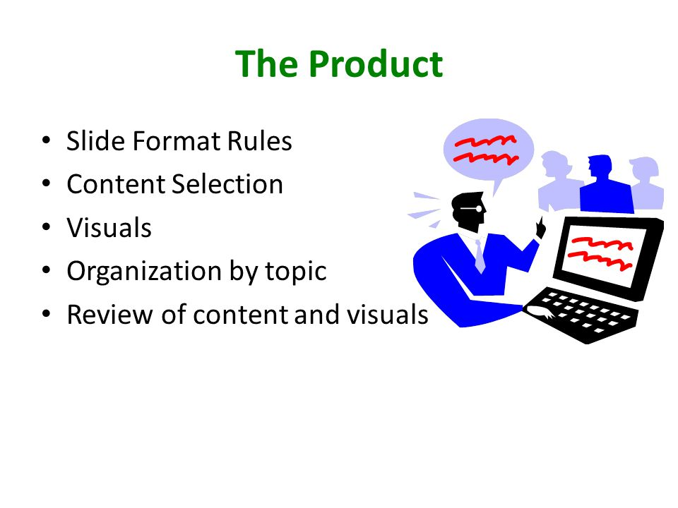 The Product Slide Format Rules Content Selection Visuals Organization by topic Review of content and visuals