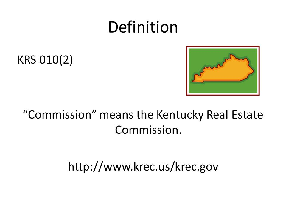 Definition KRS 010(2) Commission means the Kentucky Real Estate Commission.