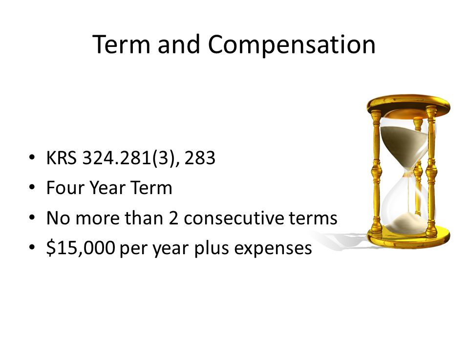Term and Compensation KRS (3), 283 Four Year Term No more than 2 consecutive terms $15,000 per year plus expenses
