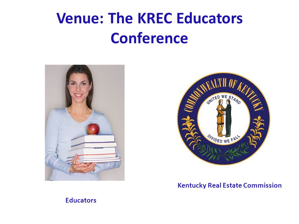 Venue: The KREC Educators Conference Kentucky Real Estate Commission Educators