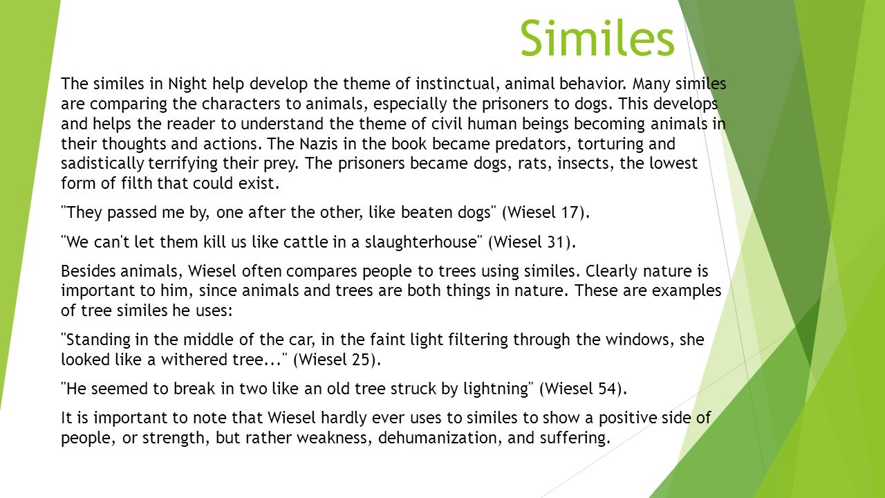 Similes The similes in Night help develop the theme of instinctual, animal behavior.