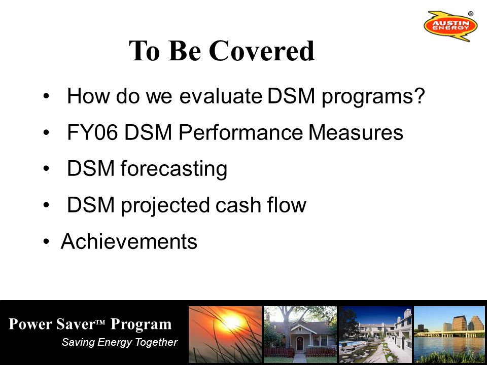 Saving Energy Together Power Saver TM Program How do we evaluate DSM programs.
